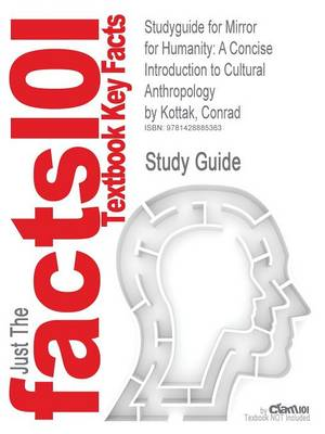 Studyguide for Mirror for Humanity: A Concise Introduction to Cultural Anthropology by Kottak, Conrad, ISBN 9780073405247 (Paperback)