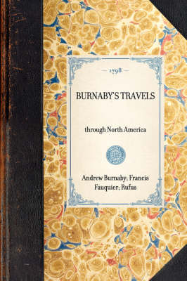 Burnaby's Travels: Reprinted from the Third Edition of 1798 - Travel in America (Hardback)