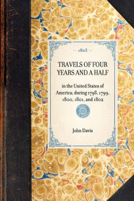 Travels of Four Years and a Half: In the United States of America; During 1798, 1799, 1800, 1801, and 1802 - Travel in America (Hardback)