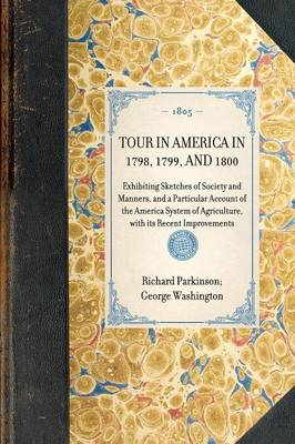 Tour in America in 1798, 1799, and 1800: Exhibiting Sketches of Society and Manners, and a Particular Account of the America System of Agriculture, with Its Recent Improvements - Travel in America (Paperback)