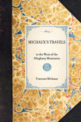 Michaux's Travels: To the West of the Alleghany Mountains - Travel in America (Hardback)