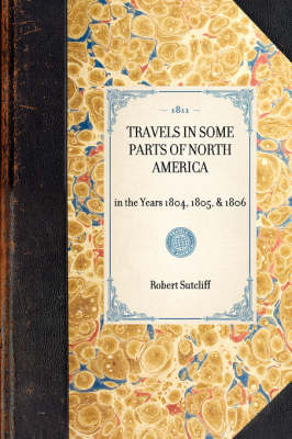 Travels in Some Parts of North America: In the Years 1804, 1805, & 1806 - Travel in America (Hardback)