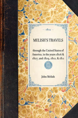 Melish's Travels: Through the United States of America, in the Years 1806 & 1807, and 1809, 1810, & 1811 - Travel in America (Paperback)