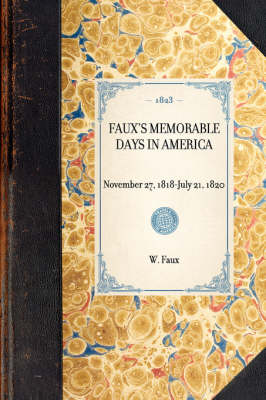 Faux's Memorable Days in America: Reprint of the Original Edition: London, 1823 - Travel in America (Paperback)