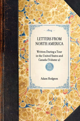 Letters from North America: Written During a Tour in the United States and Canada (Volume 2) - Travel in America (Hardback)