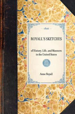 Royall's Sketches: Of History, Life, and Manners in the United States - Travel in America (Paperback)