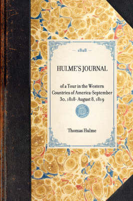 Hulme's Journal: Of a Tour in the Western Countries of America--September 30, 1818- August 8, 1819 - Travel in America (Paperback)
