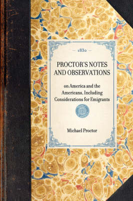 Proctor's Notes and Observations: On America and the Americans, Including Considerations for Emigrants - Travel in America (Hardback)