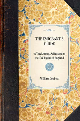 Emigrant's Guide: In Ten Letters, Addressed to the Tax-Payers of England - Travel in America (Hardback)