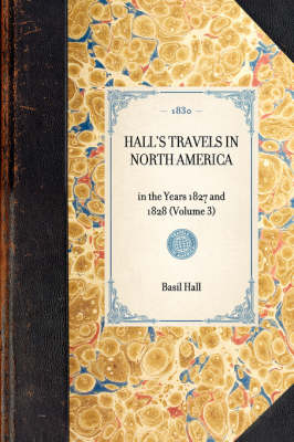Hall's Travels in North America: In the Years 1827 and 1828 (Volume 3) - Travel in America (Hardback)