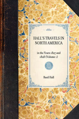 Hall's Travels in North America: In the Years 1827 and 1828 (Volume 1) - Travel in America (Hardback)