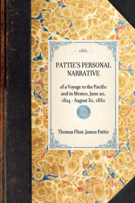 Pattie's Personal Narrative: Of a Voyage to the Pacific and in Mexico, June 20, 1824 - August 30, 1830 - Travel in America (Hardback)