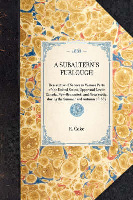 Subaltern's Furlough: Descriptive of Scenes in Various Parts of the United States, Upper and Lower Canada, New-Brunswick, and Nova Scotia, During the Summer and Autumn of 1832 - Travel in America (Hardback)