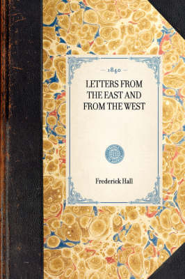 Letters from the East and from the West - Travel in America (Hardback)