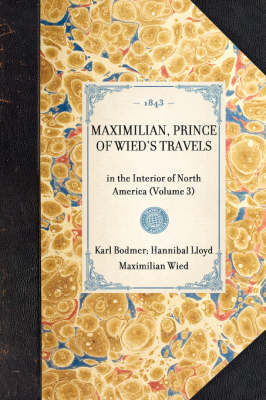 Maximilian, Prince of Wied's Travels: In the Interior of North America (Volume 3) - Travel in America (Paperback)
