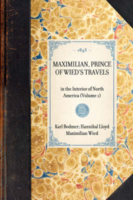 Maximilian, Prince of Wied's Travels: In the Interior of North America (Volume 1) - Travel in America (Paperback)