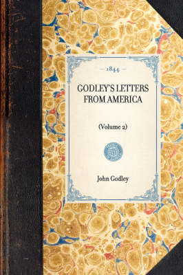 Godley's Letters from America: Volume 2 - Travel in America (Hardback)