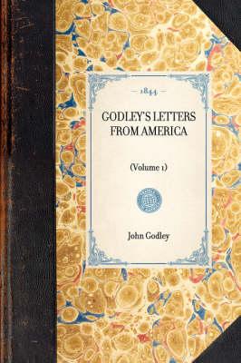 Godley's Letters from America: (volume 1) - Travel in America (Hardback)