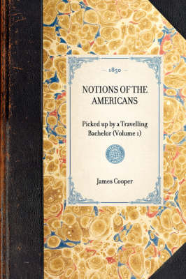 Notions of the Americans: Picked Up by a Travelling Bachelor (Volume 1) - Travel in America (Paperback)