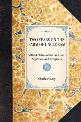 Two Years on the Farm of Uncle Sam: With Sketches of His Location, Nephews, and Prospects - Travel in America (Paperback)