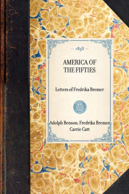 America of the Fifties: Letters of Fredrika Bremer - Travel in America (Hardback)