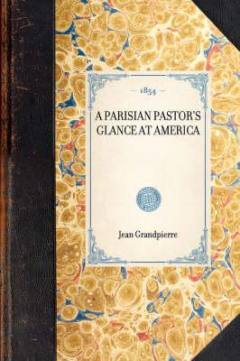 Parisian Pastor's Glance at America - Travel in America (Hardback)