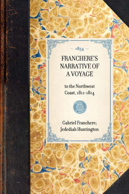 Franchere's Narrative of a Voyage: To the Northwest Coast, 1811-1814 - Travel in America (Hardback)
