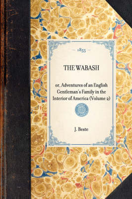 Wabash(volume 2): Or, Adventures of an English Gentleman's Family in the Interior of America (Volume 2) - Travel in America (Hardback)