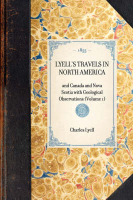 Lyell's Travels in North America: And Canada and Nova Scotia with Geological Observations (Volume 1) - Travel in America (Hardback)