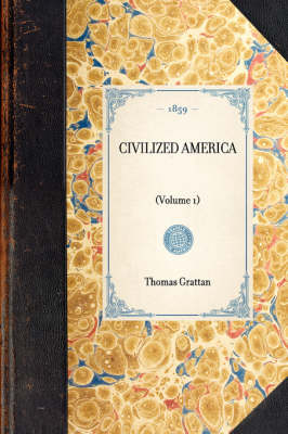 Civilized America: Volume 1 - Travel in America (Hardback)