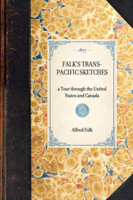 Falk's Trans-Pacific Sketches: A Tour Through the United States and Canada - Travel in America (Hardback)