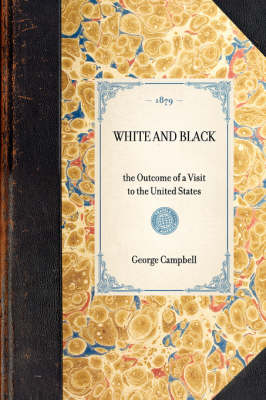 White and Black: The Outcome of a Visit to the United States - Travel in America (Hardback)