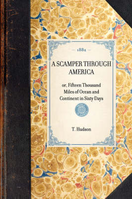 Scamper Through America: Or, Fifteen Thousand Miles of Ocean and Continent in Sixty Days - Travel in America (Hardback)