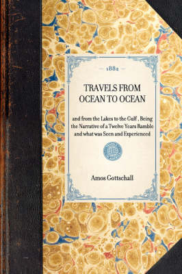 Travels from Ocean to Ocean: And from the Lakes to the Gulf, Being the Narrative of a Twelve Years Ramble and What Was Seen and Experienced - Travel in America (Hardback)