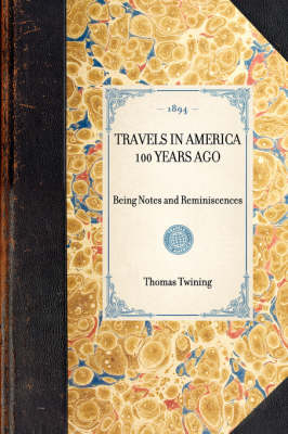 Travels in America 100 Years Ago: Being Notes and Reminiscences - Travel in America (Hardback)