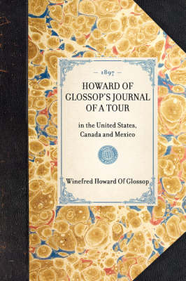 Howard of Glossop's Journal of a Tour: In the United States, Canada and Mexico - Travel in America (Hardback)