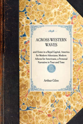 Across Western Waves: And Home in a Royal Capital, America for Modern Athenians, Modern Athens for Americans, a Personal Narrative in Tour and Time - Travel in America (Paperback)
