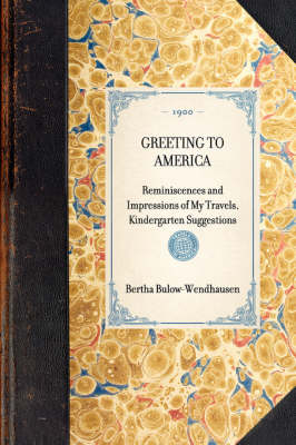 Greeting to America: Reminiscences and Impressions of My Travels, Kindergarten Suggestions - Travel in America (Paperback)