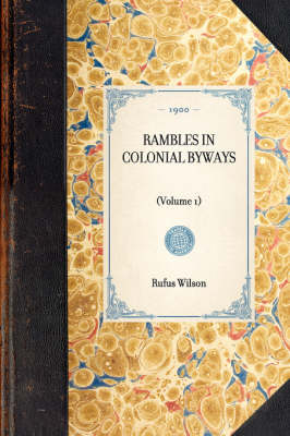 Rambles in Colonial Byways: (volume 1) - Travel in America (Paperback)