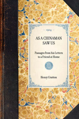 As a Chinaman Saw Us: Passages from His Letters to a Friend at Home - Travel in America (Paperback)