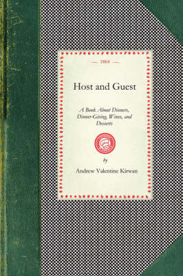 Host and Guest: A Book about Dinners, Dinner-Giving, Wines, and Desserts - Cooking in America (Paperback)