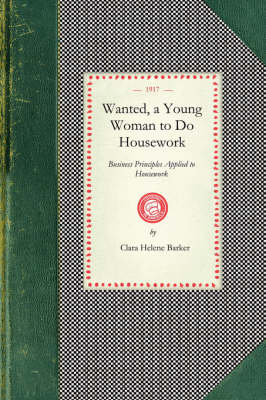 Wanted, a Young Woman to Do Housework: Business Principles Applied to Housework - Cooking in America (Paperback)