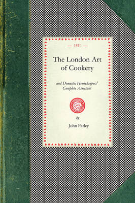London Art of Cookery: Uniting the Principles of Elegance, Taste, and Economy: And Adapted to the Use of Servants, and Families of Every Description... - Cooking in America (Paperback)