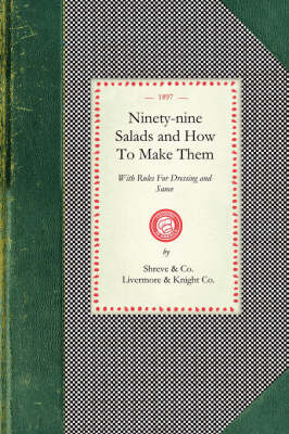 Ninety-Nine Salads and How to Make Them: With Rules for Dressing and Sauce - Cooking in America (Paperback)