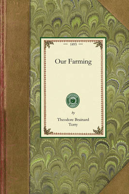 Our Farming: Or, How We Have Made a Run-Down Farm Bring Both Profit and Pleasure - Gardening in America (Paperback)