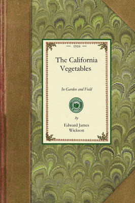 California Vegetables: A Manual of Practice, with and Without Irrigation, for Semitropical Countries - Gardening in America (Paperback)