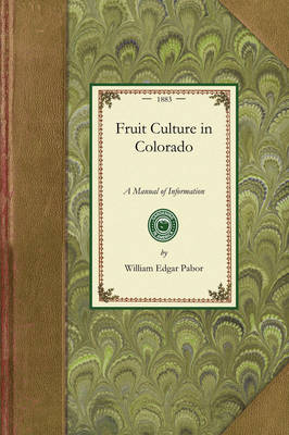 Fruit Culture in Colorado: A Manual of Information - Gardening in America (Paperback)