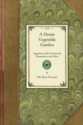 Home Vegetable Garden: Suggestions of Real Gardens for Home-Makers and Others - Gardening in America (Paperback)