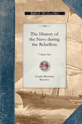 History of the Navy During the Rebel, V2: Volume Two - Civil War (Paperback)