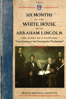 Six Months at the White House W Lincoln: The Story of a Picture - Civil War (Paperback)